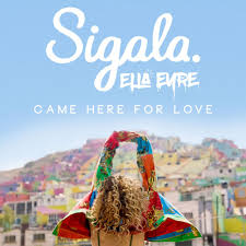 Sigala, Ella Eyre – Came Here for Love
